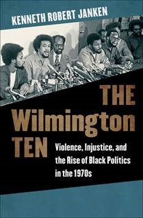 """""""The Wilmington Ten. Violence, Injustice and the Rise of Black Politics in the 1970s"""" book cover"""