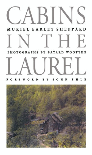 "Cover of ""Cabins in the Laurel"" by Muriel Earley Sheppard showing a photograph of a rural cabin."