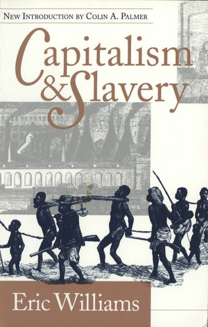 "Cover of ""Capitalism and Slavery"" by Eric Williams showing an illustration of several Black slaves being led by their necks."