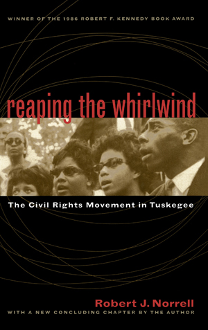"Cover of ""Reaping the Whirlwind"" by Robert J. Norrell showing a black-and-white photograph of several 1960s-era Black activists speaking or singing."