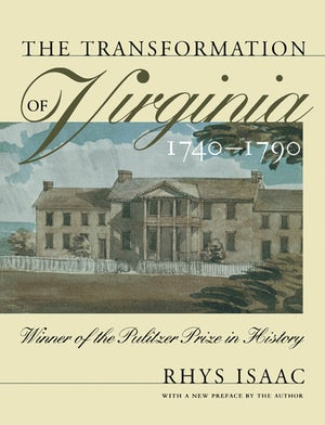 "Cover of ""The Transformation of Virginia, 1740-1790"" by Rhys Isaac showing a plantation house. The cover notes that the book is the winner of the Pulitzer Prize in History."
