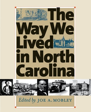 "Cover of ""The Way We Lived in North Carolina,"" edited by Joe A. Mobley, showing a montage of photographs."