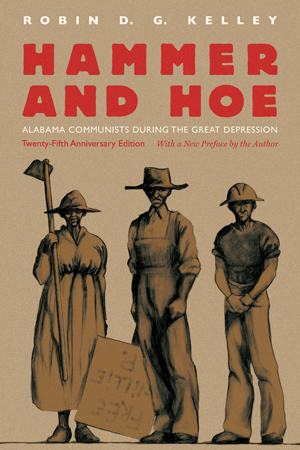 "Cover of ""Hammer and Hoe"" by Robin D.G. Kelley showing an illustration of three workers. The woman on the left holds a hoe. The man in the middle holds a sign that reads ""Free Willie P."" The man on the right wears a hard hat."