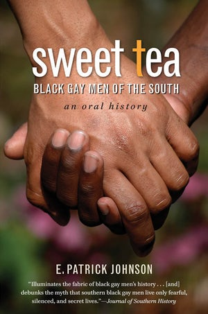 "Cover of ""Sweet Tea"" by E. Patrick Johnson, showing a light-skinned hand holding a dark-skinned hand."