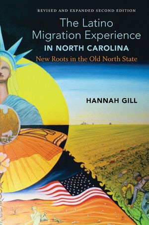 "Cover of ""The Latino Migration Experience in North Carolina"" by Hannah Gill, featuring a montage illustration of American symbols and field workers."